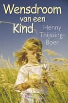 Wensdroom van een kind ebook by Henny Thijssing-Boer