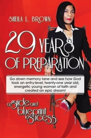 29 Years of Preparation - A Guide and Blueprint to Success ebook by Sheila L. Brown