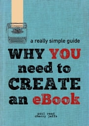 Why You Need to Create an eBook ebook by Paul Read,Cherry Jeffs