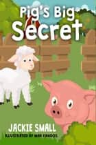 Pig's Big Secret ebook by Jackie Small