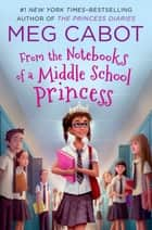 From the Notebooks of a Middle School Princess eBook by Meg Cabot