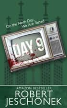 Day 9 - A Novel ebook by Robert Jeschonek