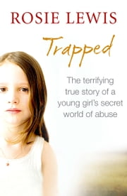 Trapped: The Terrifying True Story of a Secret World of Abuse ebook by Rosie Lewis