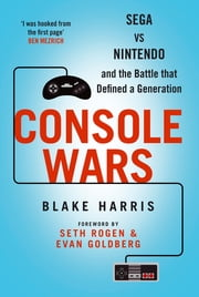 Console Wars - Sega Vs Nintendo - and the Battle that Defined a Generation ebook by Blake Harris