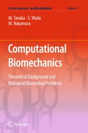 Computational Biomechanics - Theoretical Background and Biological/Biomedical Problems ebook by Masao Tanaka,Shigeo Wada,Masanori Nakamura