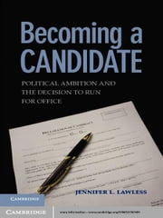 Becoming a Candidate - Political Ambition and the Decision to Run for Office ebook by Jennifer L. Lawless