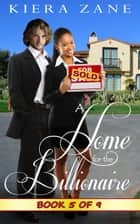A Home for the Billionaire 5 - A Home for the Billionaire Serial (Billionaire Book Club Series 1), #5 ebook by Kiera Zane