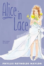 Alice in Lace ebook by Phyllis Reynolds Naylor