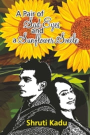 A Pair of Sad Eyes and a Sunflower Smile ebook by Shruti Kadu