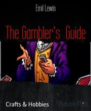 The Gambler's Guide - EXCLUSIVE CHEATS AND BETTING SYSTEM ebook by Emil Lewin