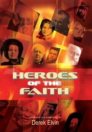 Heroes of the Faith ebook by Derek Elvin