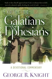 Exploring Galatians & Ephesians ebook by George R. Knight