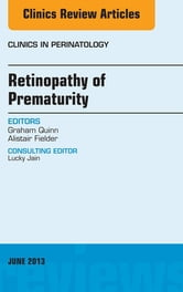 Retinopathy of Prematurity, An Issue of Clinics in Perinatology, ebook by Graham Quinn,Alistair Fielder