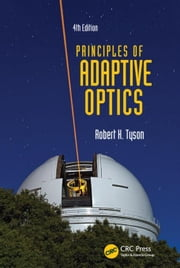 Principles of Adaptive Optics, Fourth Edition ebook by Tyson, Robert K.