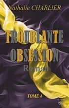 Troublante Obsession 4 - Tome 4 ebook by Nathalie Charlier