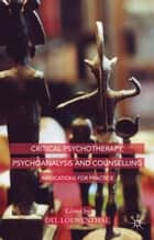 Critical Psychotherapy, Psychoanalysis and Counselling ebook by D. Loewenthal