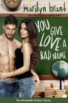 You Give Love a Bad Name (Mirabelle Harbor, Book 3) ebook by Marilyn Brant