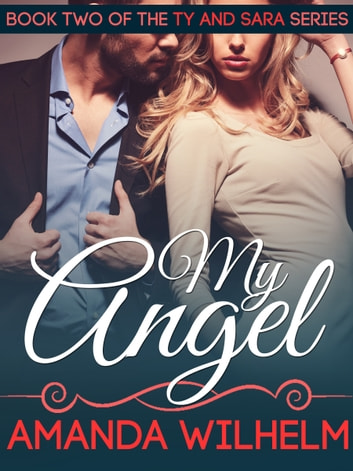 My Angel - Ty and Sara: Book 2 ebook by Amanda Wilhelm