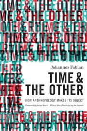 Time and the Other - How Anthropology Makes Its Object ebook by Johannes Fabian,Matti Bunzl