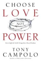 Choose Love Not Power ebook by Tony Campolo