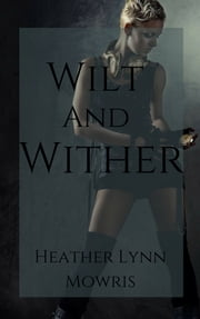 Wilt and Wither ebook by Heather Mowris