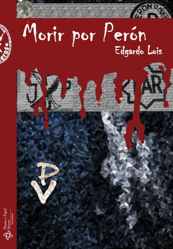 Morir por Perón ebook by Edgardo Lois