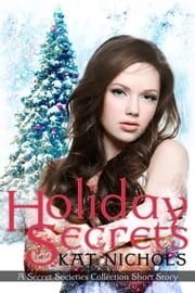 Holiday Secrets - The Secret Societies Collection, #2.5 ebook by Kat Nichols