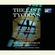 The Last Tycoons - The Secret History of Lazard Freres & Co. audiobook by William Cohan