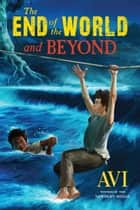 The End of the World and Beyond ebook by Avi