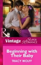 Beginning with Their Baby (Mills & Boon Vintage Superromance) (9 Months Later, Book 64) ebook by Tracy Wolff