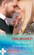 The Nurse's Christmas Gift (Mills & Boon Medical) (Christmas Miracles in Maternity, Book 1) ebook by Tina Beckett