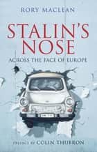 Stalin's Nose - Across the Face of Europe ebook by Rory Maclean