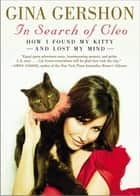 In Search of Cleo - How I Found My Kitty and Lost My Mind ebook by Gina Gershon