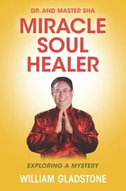Dr. and Master Sha: Miracle Soul Healer - Exploring a Mystery ebook by William Gladstone