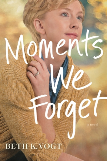 Moments We Forget ebook by Beth K. Vogt