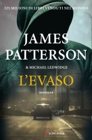 L'evaso - Un caso di Michael Bennett, negoziatore NYPD ebook by James Patterson, Michael Ledwidge