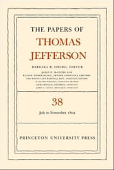The Papers of Thomas Jefferson, Volume 38 - 1 July to 12 November 1802 ebook by Thomas Jefferson