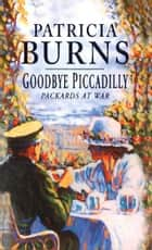 Goodbye Piccadilly ebook by Patricia Burns