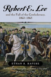 Robert E. Lee and the Fall of the Confederacy, 1863–1865 ebook by Ethan S. Rafuse