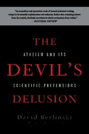 The Devil's Delusion - Atheism and its Scientific Pretensions ebook by David Berlinski