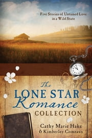 The Lone Star Romance Collection - Five Stories of Untamed Love in a Wild State ebook by Cathy Marie Hake, Kimberley Comeaux