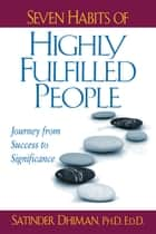 Seven Habits of Highly Fulfilled People: Journey from Success to Significance eBook by Satinder Dhiman, PhD, EdD,...