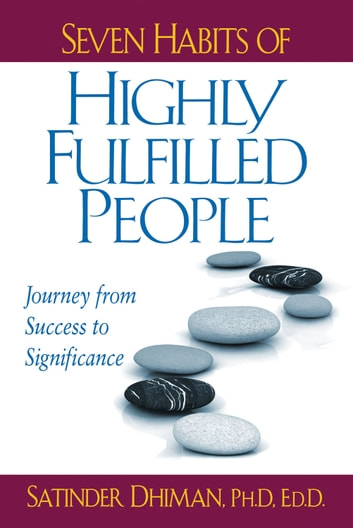 Seven Habits of Highly Fulfilled People: Journey from Success to Significance ebook by Satinder Dhiman, PhD, EdD