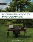 Best Business Practices for Photographers, Third Edition ebook by John Harrington