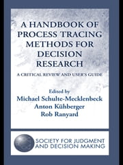 A Handbook of Process Tracing Methods for Decision Research - A Critical Review and User's Guide ebook by Michael Schulte-Mecklenbeck,Anton Kuehberger,Rob Ranyard