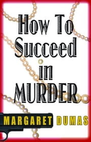 How To Succeed In Murder ebook by Margaret Dumas