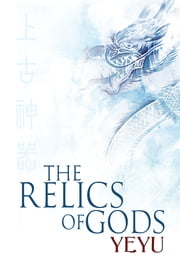 The Relics of Gods ebook by Yeyu