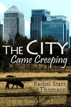 The City Came Creeping ebook by Rachel Starr Thomson