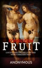 Forbidden Fruit: Luscious and exciting story and More forbidden fruit or: Master Percy's progress in and beyond the domestic circle ebook by Anonymous, anonymous
