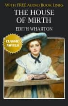 The House of Mirth Classic Novels: New Illustrated ebook by EDITH WHARTON